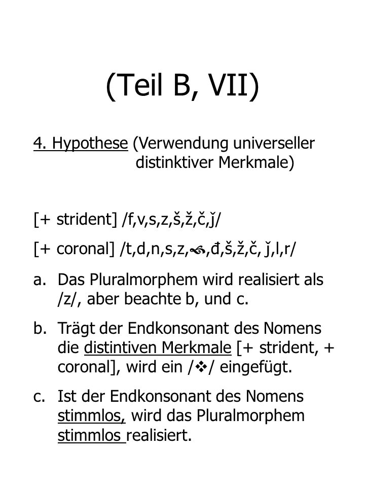 (Teil B, VII) 4. Hypothese (Verwendung universeller distinktiver Merkmale) [+ strident] /f,v,s,z,š,ž,č,ǰ/